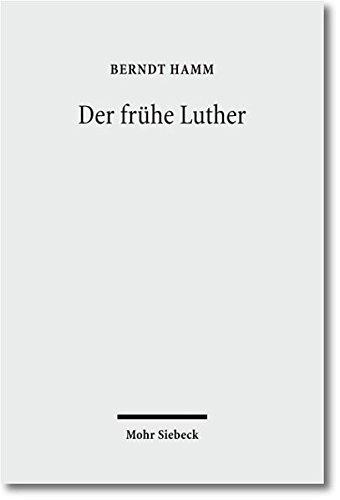 Der frühe Luther: Etappen reformatorischer Neuorientierung