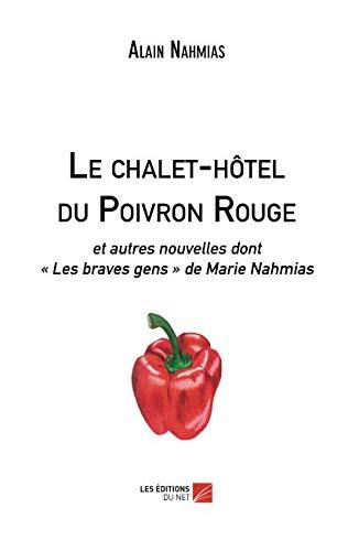 (Le chalet-hôtel du Poivron Rouge: et autres nouvelles dont « Les braves gens » de Marie Nahmias (French Edition))