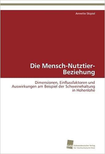 Die Mensch-Nutztier-Beziehung: Dimensionen, Einflussfaktoren und Auswirkungen am Beispiel der Schweinehaltung in Hohenlohe