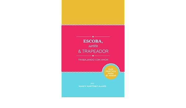 Amazon.com: Escoba, Sartén y Trapeador: Trabajando con Amor (Spanish Edition) eBook: Nancy Martínez Alanís: Kindle Store