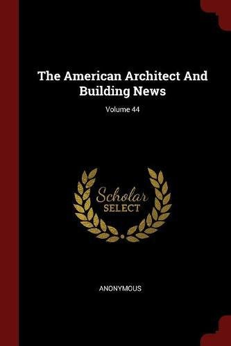 The American Architect And Building News; Volume 44 PDF