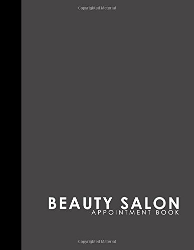 Beauty Salon Appointment Book: 7 Columns Appointment At A Glance, Appointment Reminder, Daily Appointment Notebook, Grey Cover (Volume 40) pdf epub