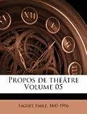 Propos de th��tre Volume 05, Faguet Emile 1847-1916, 1173195556