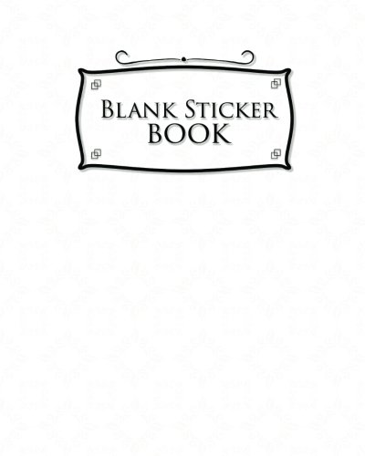 (Blank Sticker Book: Blank Sticker Book For Adults, Sticker Books For Girls 4-8 Collecting, Sticker Album For Boys, Sticker Collecting Books For Girls, White Cover (Volume 33))