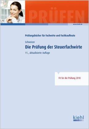 Die Prüfung der Steuerfachwirte Gebundenes Buch – 20. August 2010 Reinhard Schweizer Kiehl 3470605513 Berufsschulbücher
