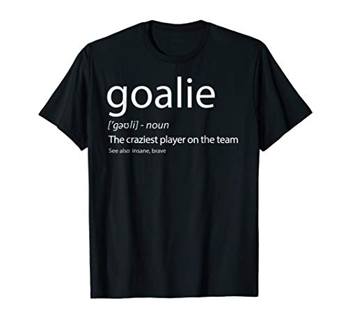 Goalie Gear Shirt Goalkeeper Definition TShirt Soccer Hockey