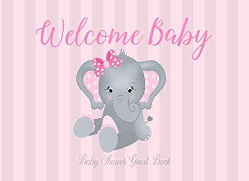 Welcome Baby Baby Shower Guest Book: Elephant Pink Baby Shower Sign in Book Girl, advice for parents and Gift Log
