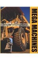 Mega Machines: The Biggest Machines Endlessly Built: Ships, Planes, Trains, Cars, Rockets, Diggers, Cranes, Trucks