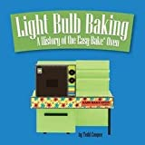 easy bake oven bulb - Todd Coopee: Light Bulb Baking : A History of the Easy-Bake Oven (Paperback); 2013 Edition