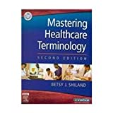 Medical Terminology Online to Accompany Mastering Healthcare Terminology (User Guide, Access Code, Textbook and Mosby's Dictionary 8e Package), Shiland, Betsy J. and Mosby, 0323064973