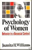 Psychology of Women : Behavior in a Biosocial Context, Williams, Juanita H., 0393091422