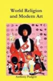 World Religion and Modern Art, Anthony Padgett, 095615879X