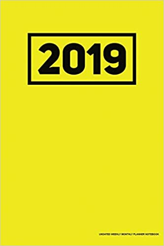2019 Undated Weekly Monthly Planner Notebook: Yellow, Full ...