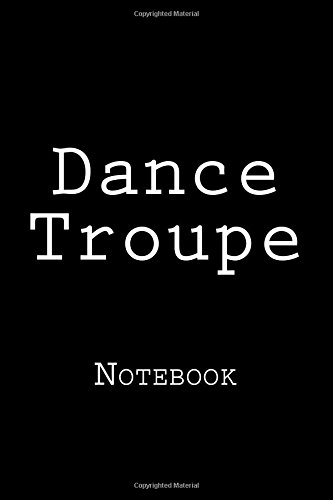 Dance Troupe: Notebook