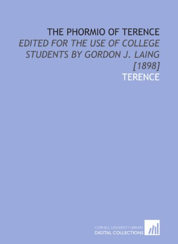 The Phormio of Terence: edited for the use of college students by Gordon J. Laing [1898]