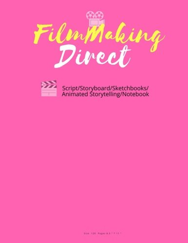 FilmMaking Direct Your Movie From Script/Storyboard/Sketchbooks/Animated Storyte: 120 Pages 8.5