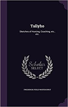 Tallyho: Sketches of Hunting, Coaching, etc., etc.