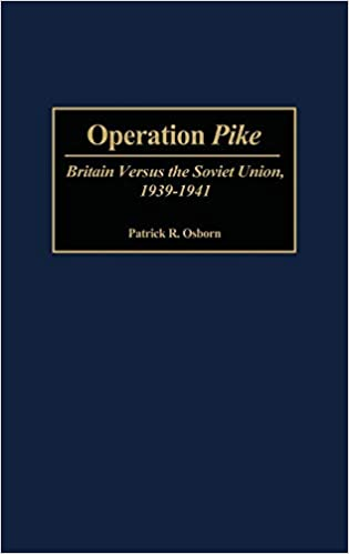 Operation Pike: Britain Versus the Soviet Union, 1939-1941 (Contributions in Military Studies)