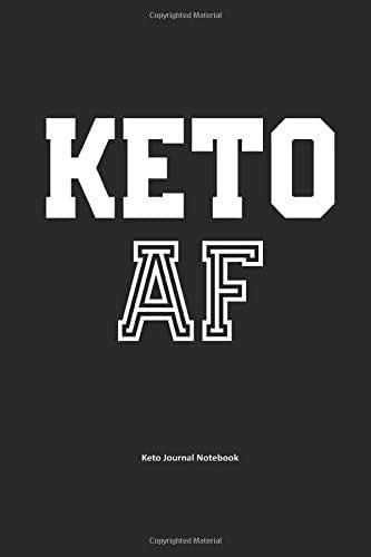 Keto AF Keto Journal Notebook: Gifts for Keto Friends Daily Food Tracking Journal (6 x 9