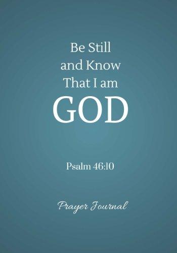 Download Be Still and Know That I Am God Prayer Journal: Psalm 46:10, Prayer Journal Notebook With Prompts (Elite Prayer Journal) (Volume 47) ebook