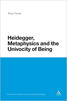 Book Heidegger, Metaphysics and the Univocity of Being (Bloomsbury Studies in Continental Philosophy) by Philip Tonner (2011-12-29)