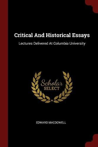 Read Online Critical And Historical Essays: Lectures Delivered At Columbia University pdf epub