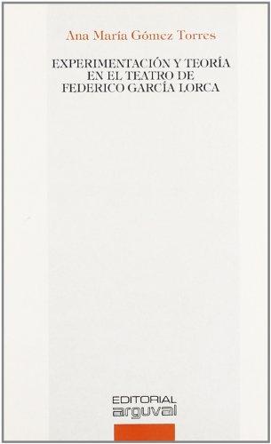 Descargar Libro Experimentación Y Teoría En El Teatro De Federico García Lorca Ana María Gómez Torres