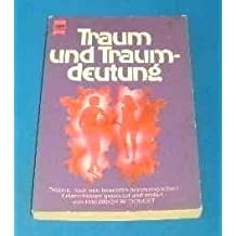 Traum und Traumdeutung : Träume, nach den neuesten psychologischen Erkenntnissen gedeutet und erklärt.