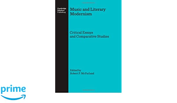 music and literary modernism critical essays and comparative  music and literary modernism critical essays and comparative studies robert p mcparland 9781904303534 com books