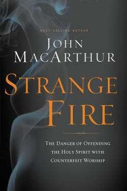 John MacArthur: Strange Fire : The Danger of Offending the Holy Spirit with Counterfeit Worship (Hardcover); 2013 Edition