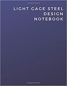 Light Gage Steel Design Notebook Light Gage Steel Design Notebook Diary Log Journal Llc Publishing Sanders Industries 9781712288450 Amazon Com Books