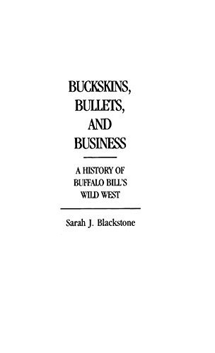 - Buckskins, Bullets, and Business: A History of Buffalo Bill's Wild West (Contributions to the Study of Popular Culture) by Blackstone, Sarah J (1986) Hardcover