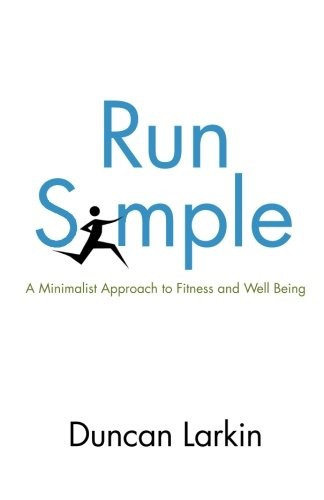 Run Simple: A Minimalist Approach to Fitness and Well-Being