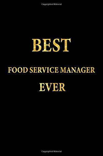 Best Food Service Manager Ever: Lined Notebook, Gold Letters Cover, Diary, Journal, 6 x 9 in., 110 Lined Pages