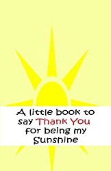 A little book to say thank you for being my sunshine (Volume 6)