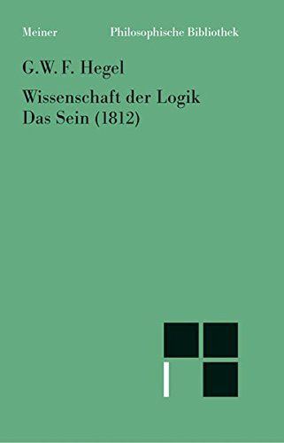 Philosophische Bibliothek, Bd.375, Wissenschaft der Logik I. Die objektive Logik, 1, Das Sein (1812)
