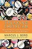 words have power - Speaking Christian: Why Christian Words Have Lost Their Meaning and Power - And How They Can Be Restored [Hardcover]