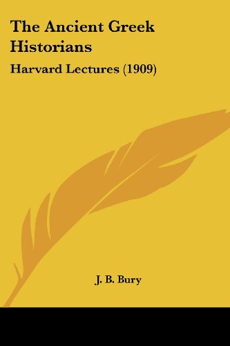 The Ancient Greek Historians: Harvard Lectures (1909)