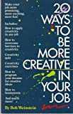 Twenty Ways to Be More Creative in Your Job, Bob Weinstein, 0671471937