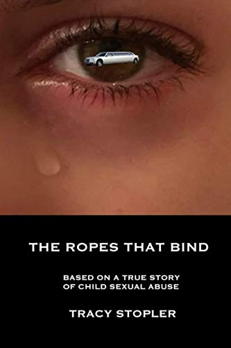 (The Ropes That Bind: Based on a True Story of Child Sexual Abuse)