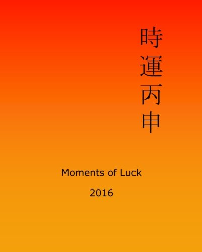 Moments of Luck 2016: Feng Shui and Ba Zi Calendar for the Year of the Fire Monkey
