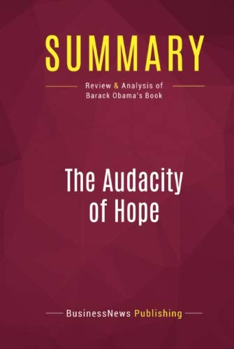 Summary: The Audacity Of Hope: Review and Analysis of Barack Obama's Book