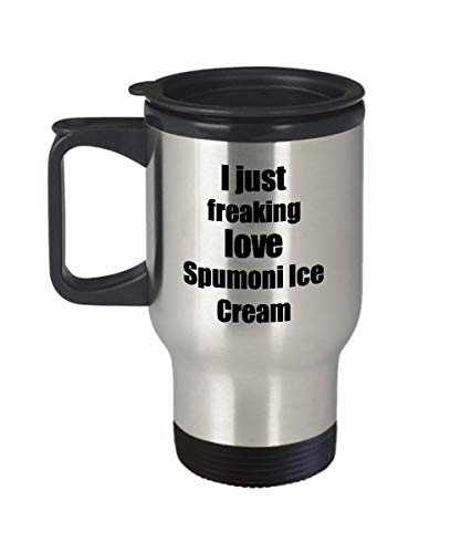 Spumoni Ice Cream Lover Travel Mug I Just Freaking Love Funny Insulated Lid Gift Idea Coffee Tea Commuter