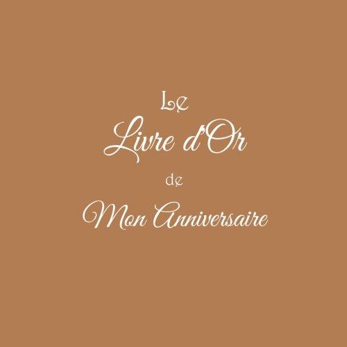 Le Livre d'Or de Mon Anniversaire ........: Livre d'Or Anniversaire 21 x 21 cm Accessoires idee cadeau Anniversaire pour enfants adolescent adultes ... Fte Couverture Marron (French Edition)