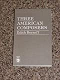 Three American Composers, Edith Borroff, 0819153729