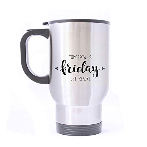 Artsbaba Travel Mug Tomorrow Is Friday Get Ready Stainless S
