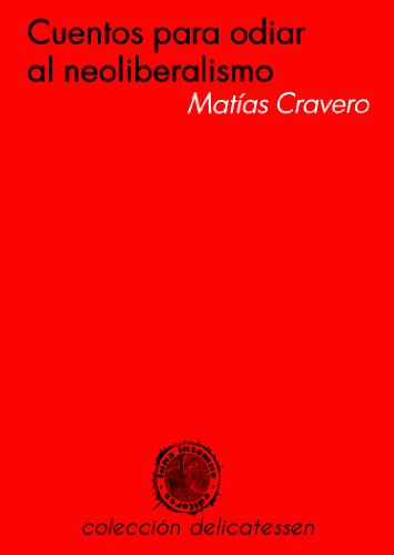 Cuentos para Odiar al Neoliberalismo (Spanish Edition) by [Cravero, Matías]