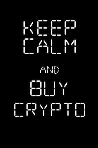 Keep Calm and Buy Crypto Notebook   Black Novelty Cryptocurrency Journal For Investors: Medium College-Ruled Notebook, 120-page, Lined, 6 x 9 in (15.2 x 22.9 cm)