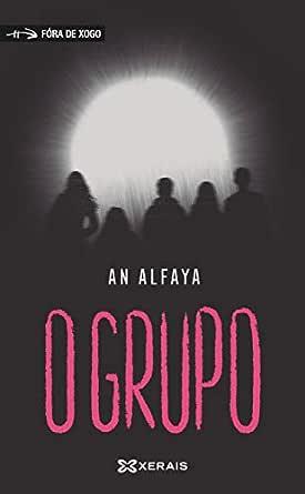O grupo (INFANTIL E XUVENIL - FÓRA DE XOGO E-book) (Galician Edition) eBook: Alfaya, An: Amazon.es: Tienda Kindle