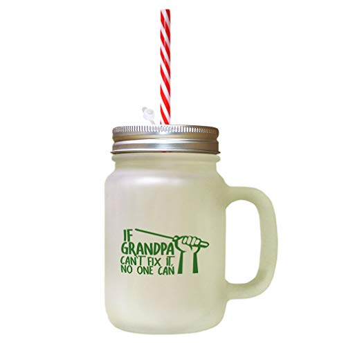 Forest Green If Grandpa Can'T Fix It, No One Can Frosted Glass Mason Jar With Straw